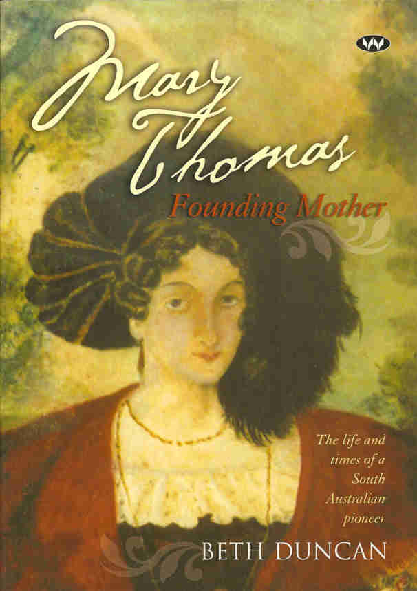 Mary Thomas: Founding Mother The life and times of a South Australian pioneer, by Beth Duncan